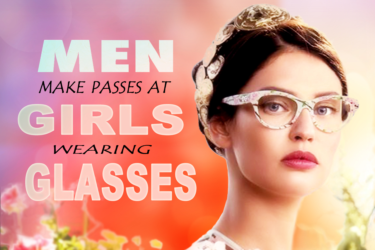 Men Make Passes at Girls with Glasses
